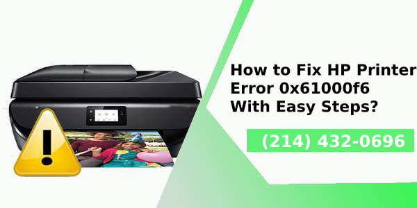 How to Fix HP Printer Error 0x61000f6 With Easy Steps